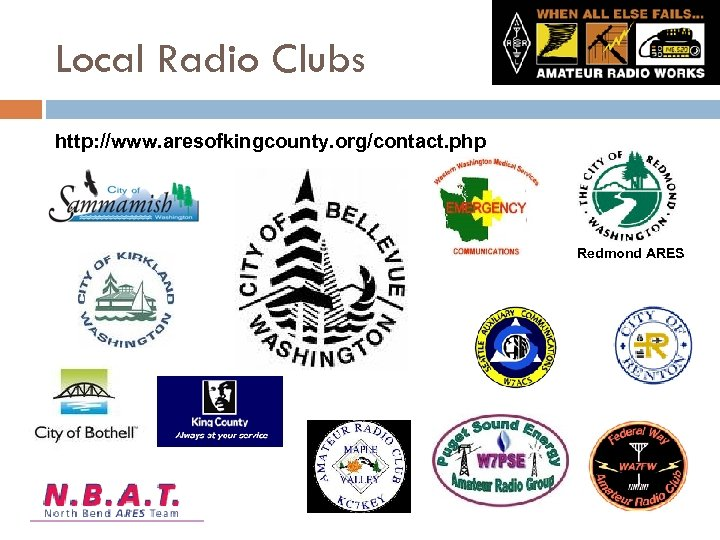 Local Radio Clubs http: //www. aresofkingcounty. org/contact. php Redmond ARES