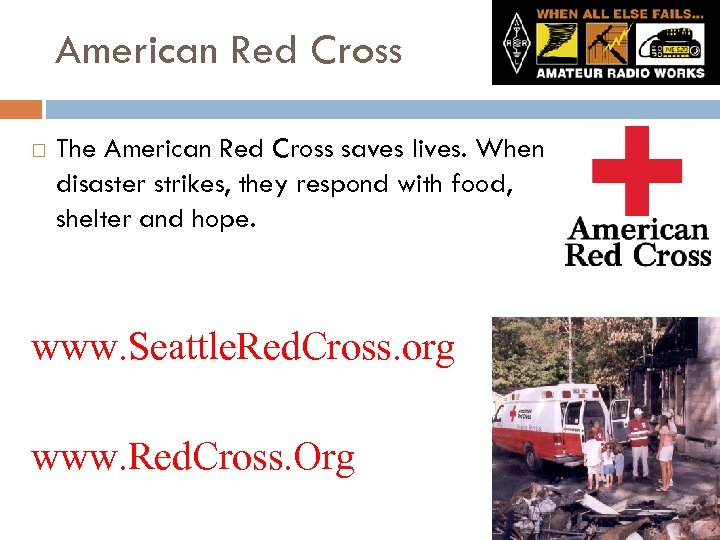 American Red Cross The American Red Cross saves lives. When disaster strikes, they respond