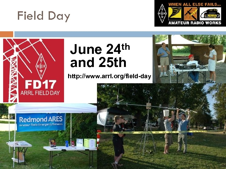 Field Day June 24 th and 25 th http: //www. arrl. org/field-day