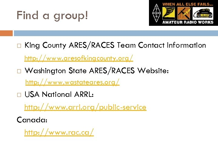 Find a group! King County ARES/RACES Team Contact Information http: //www. aresofkingcounty. org/ Washington