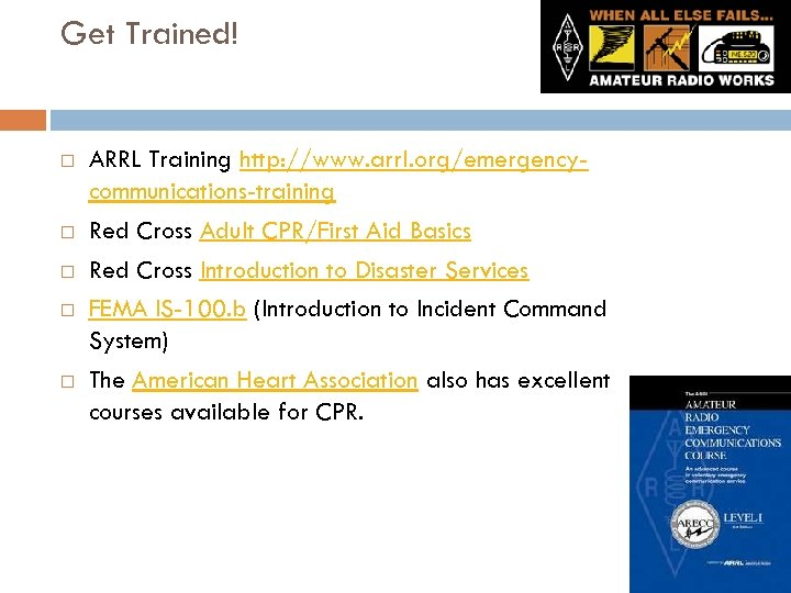 Get Trained! ARRL Training http: //www. arrl. org/emergencycommunications-training Red Cross Adult CPR/First Aid Basics