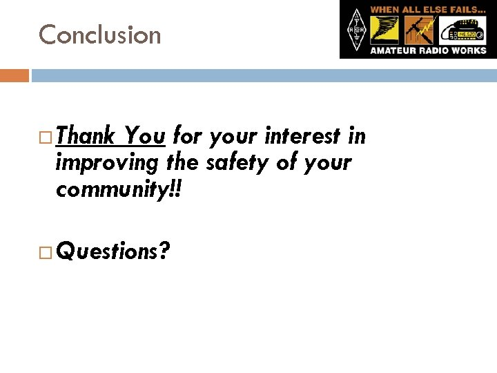 Conclusion Thank You for your interest in improving the safety of your community!! Questions?