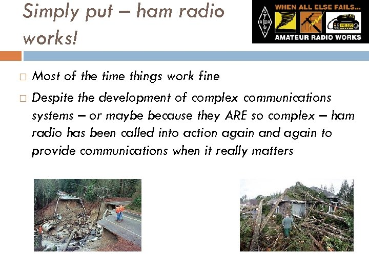 Simply put – ham radio works! Most of the time things work fine Despite