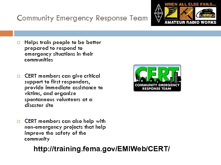 Community Emergency Response Team Helps train people to be better prepared to respond to