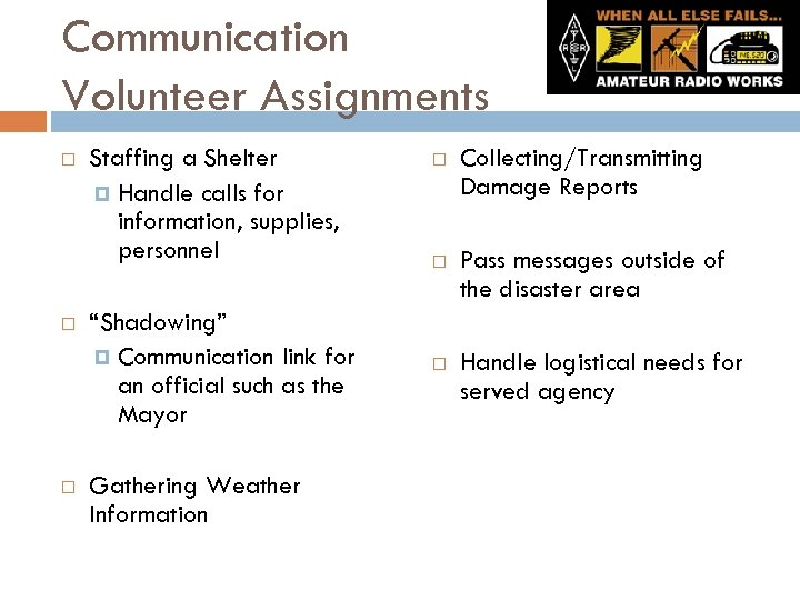 "Communication Volunteer Assignments Staffing a Shelter Handle calls for information, supplies, personnel ""Shadowing"" Communication"
