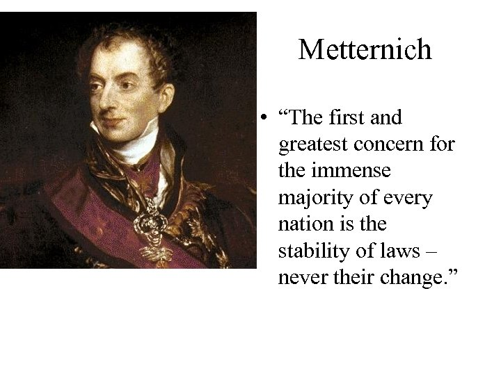 "Metternich • ""The first and greatest concern for the immense majority of every nation"