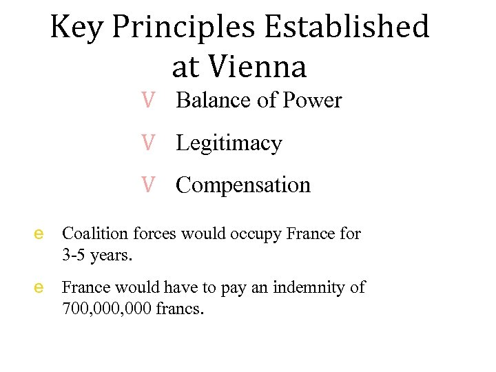 Key Principles Established at Vienna V Balance of Power V Legitimacy V Compensation e