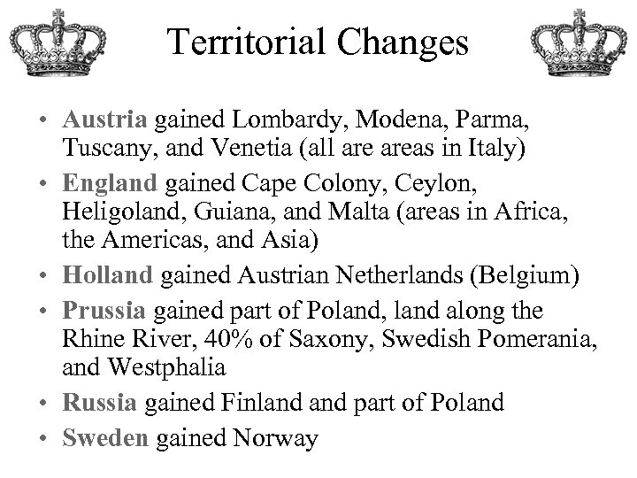 Territorial Changes • Austria gained Lombardy, Modena, Parma, Tuscany, and Venetia (all areas in