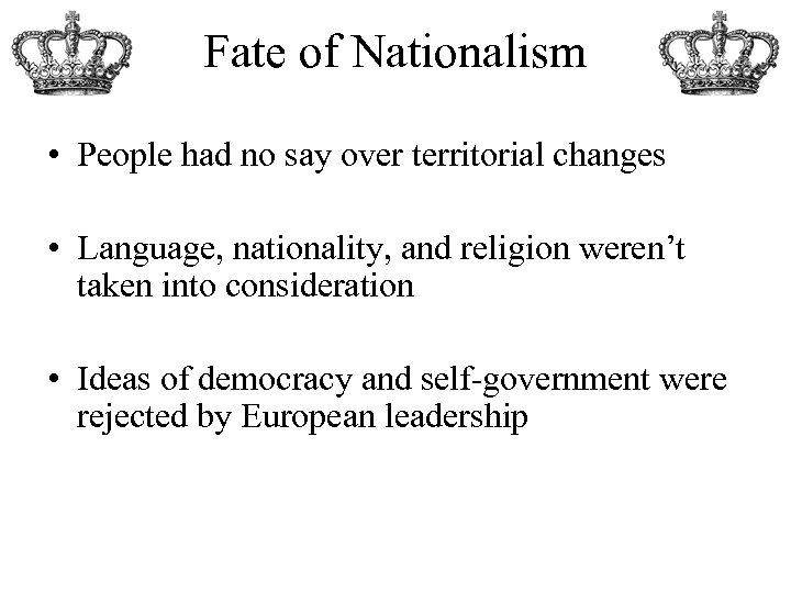 Fate of Nationalism • People had no say over territorial changes • Language, nationality,
