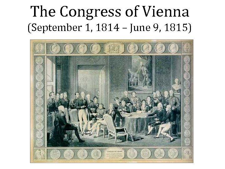 The Congress of Vienna (September 1, 1814 – June 9, 1815)