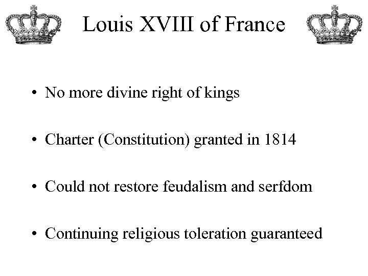 Louis XVIII of France • No more divine right of kings • Charter (Constitution)