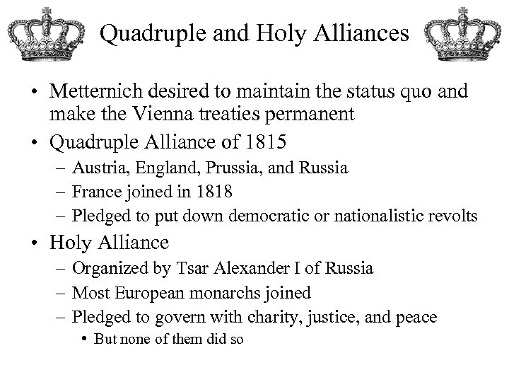 Quadruple and Holy Alliances • Metternich desired to maintain the status quo and make