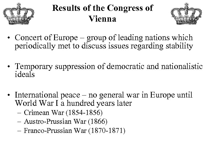 Results of the Congress of Vienna • Concert of Europe – group of leading
