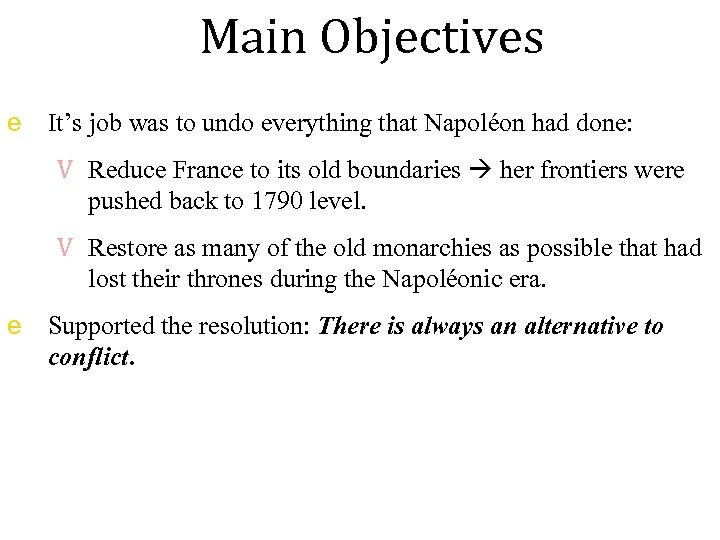 Main Objectives e It's job was to undo everything that Napoléon had done: V