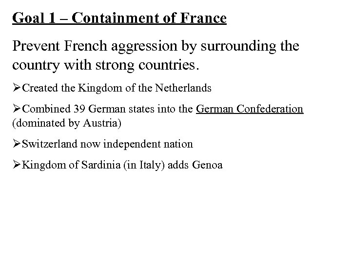 Goal 1 – Containment of France Prevent French aggression by surrounding the country with