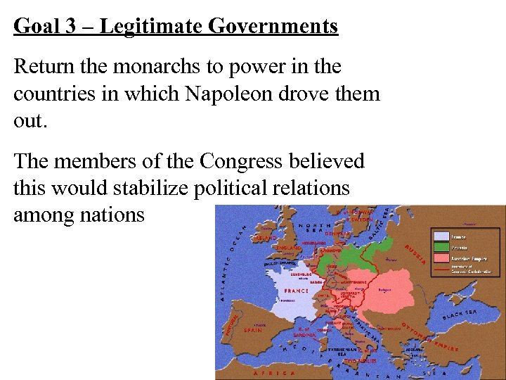 Goal 3 – Legitimate Governments Return the monarchs to power in the countries in