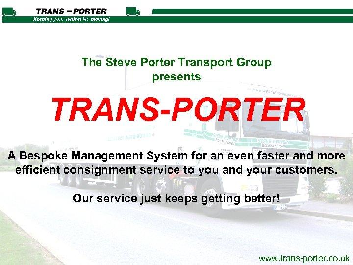 The Steve Porter Transport Group presents TRANS-PORTER A Bespoke Management System for an even