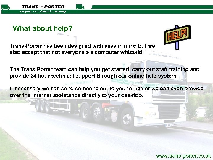 What about help? Trans-Porter has been designed with ease in mind but we also