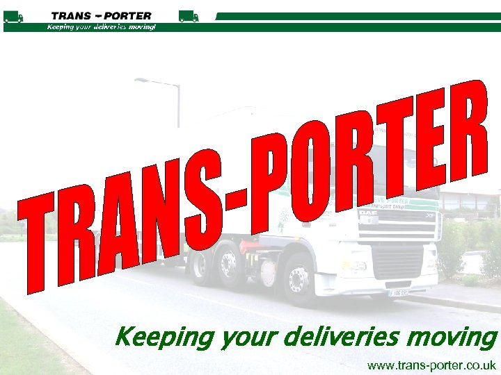 Keeping your deliveries moving www. trans-porter. co. uk