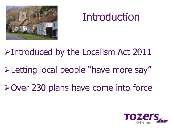"Introduction ØIntroduced by the Localism Act 2011 ØLetting local people ""have more say"" ØOver"