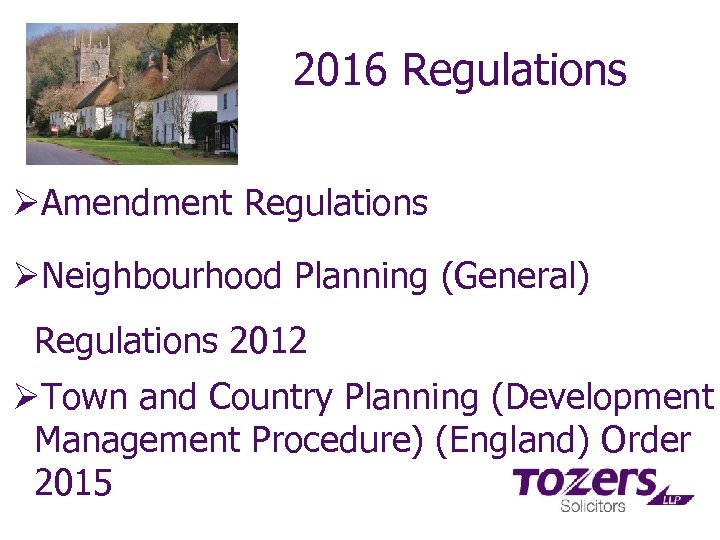 2016 Regulations ØAmendment Regulations ØNeighbourhood Planning (General) Regulations 2012 ØTown and Country Planning (Development