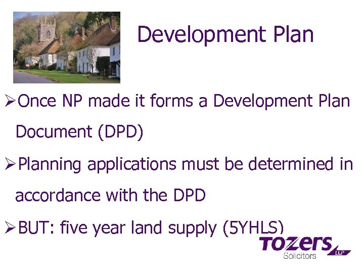 Development Plan ØOnce NP made it forms a Development Plan Document (DPD) ØPlanning applications