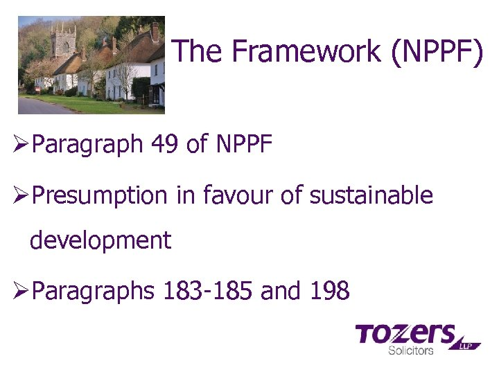 The Framework (NPPF) ØParagraph 49 of NPPF ØPresumption in favour of sustainable development ØParagraphs