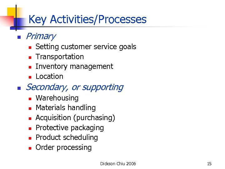 Key Activities/Processes n Primary n n n Setting customer service goals Transportation Inventory management