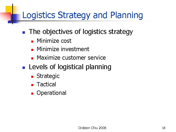 Logistics Strategy and Planning n The objectives of logistics strategy n n Minimize cost