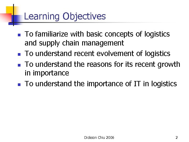 Learning Objectives n n To familiarize with basic concepts of logistics and supply chain