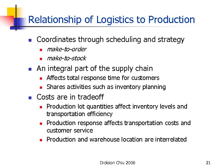 Relationship of Logistics to Production n Coordinates through scheduling and strategy n n n
