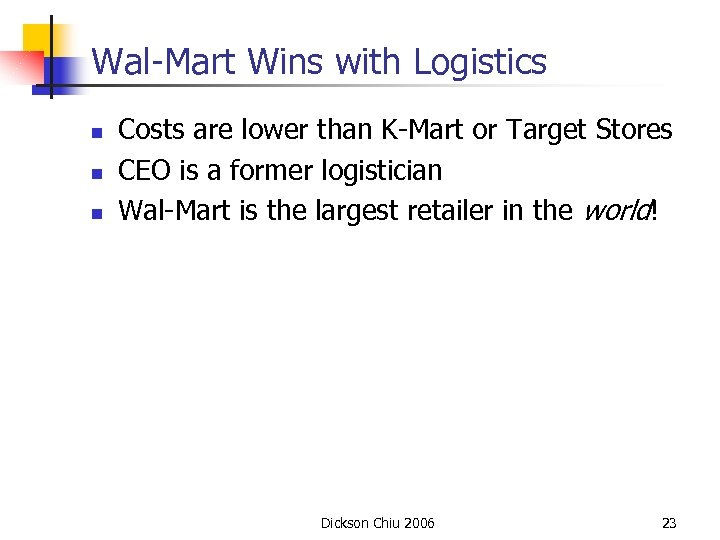 Wal-Mart Wins with Logistics n n n Costs are lower than K-Mart or Target