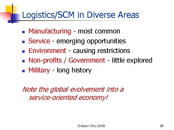 Logistics/SCM in Diverse Areas n n n Manufacturing - most common Service - emerging