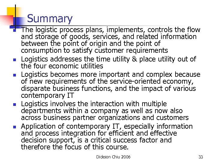 Summary n n n The logistic process plans, implements, controls the flow and storage