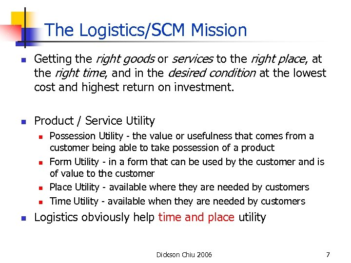 The Logistics/SCM Mission n n Getting the right goods or services to the right