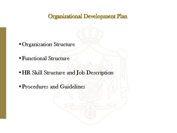 Organizational Development Plan • Organization Structure • Functional Structure • HR Skill Structure and