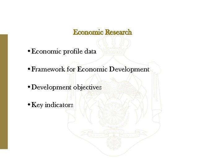 Economic Research • Economic profile data • Framework for Economic Development • Development objectives