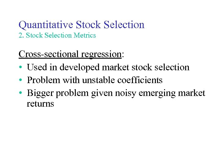 Quantitative Stock Selection 2. Stock Selection Metrics Cross-sectional regression: • Used in developed market