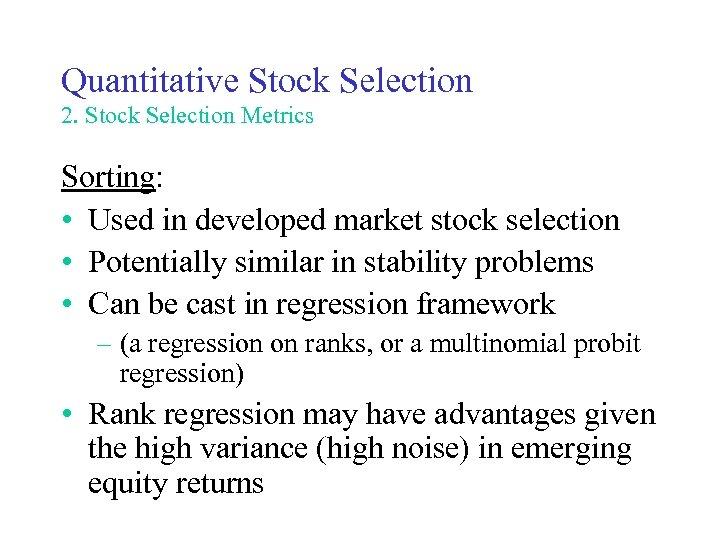 Quantitative Stock Selection 2. Stock Selection Metrics Sorting: • Used in developed market stock