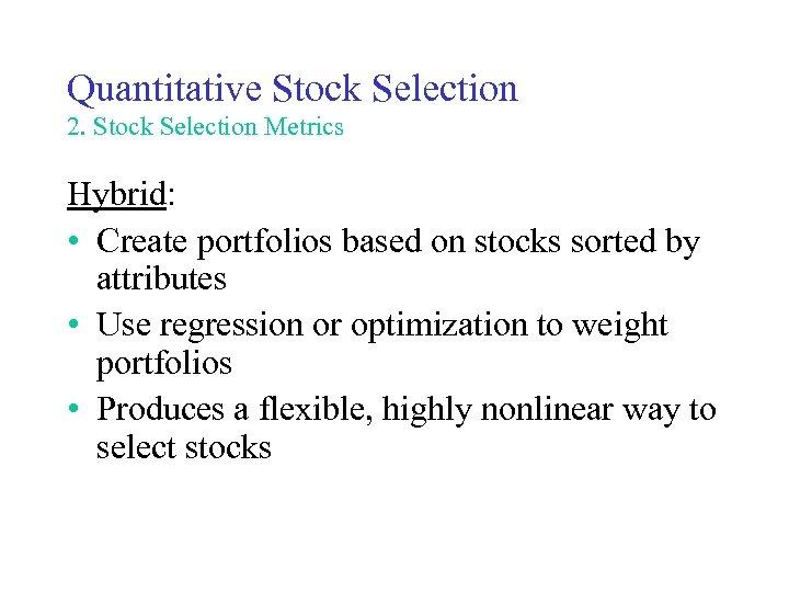 Quantitative Stock Selection 2. Stock Selection Metrics Hybrid: • Create portfolios based on stocks
