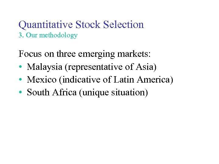 Quantitative Stock Selection 3. Our methodology Focus on three emerging markets: • Malaysia (representative
