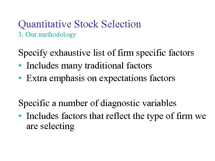 Quantitative Stock Selection 3. Our methodology Specify exhaustive list of firm specific factors •