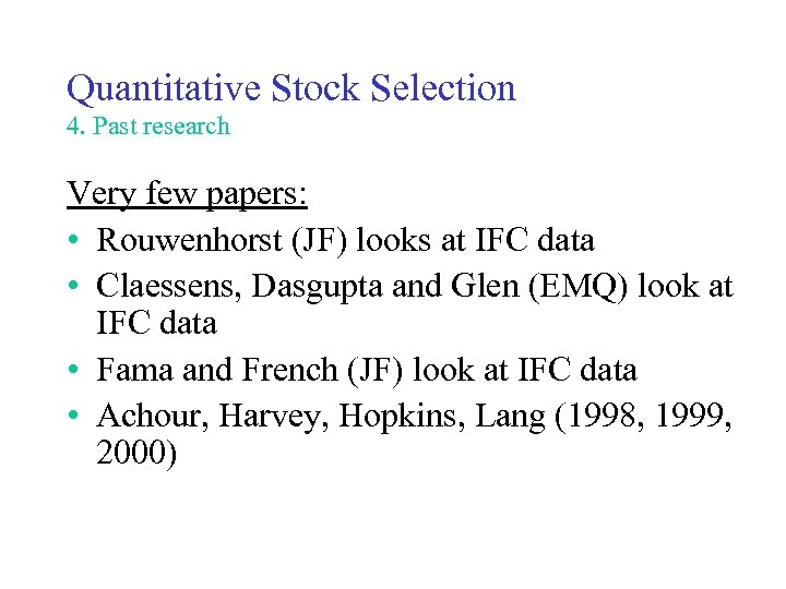 Quantitative Stock Selection 4. Past research Very few papers: • Rouwenhorst (JF) looks at