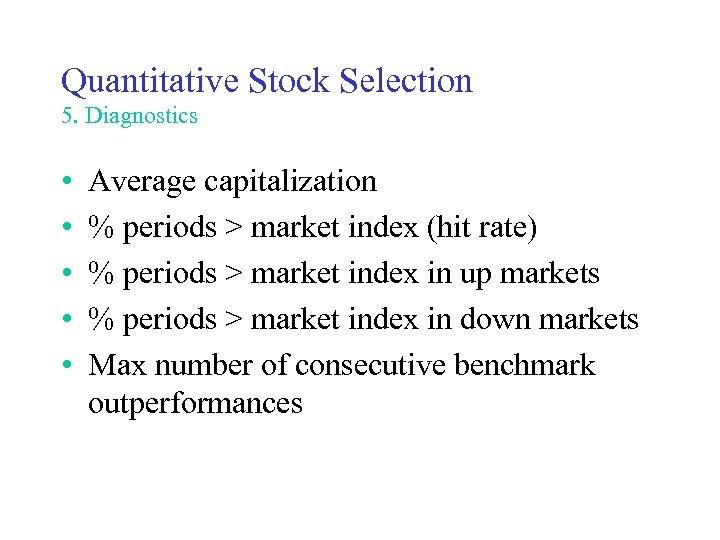 Quantitative Stock Selection 5. Diagnostics • • • Average capitalization % periods > market