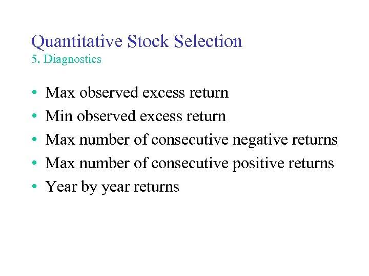 Quantitative Stock Selection 5. Diagnostics • • • Max observed excess return Min observed