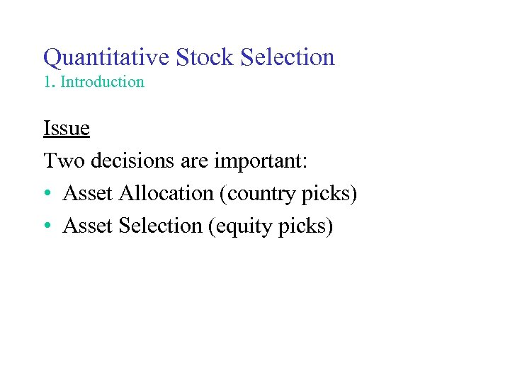 Quantitative Stock Selection 1. Introduction Issue Two decisions are important: • Asset Allocation (country