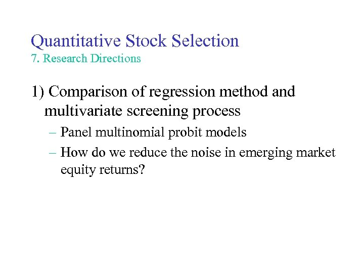 Quantitative Stock Selection 7. Research Directions 1) Comparison of regression method and multivariate screening