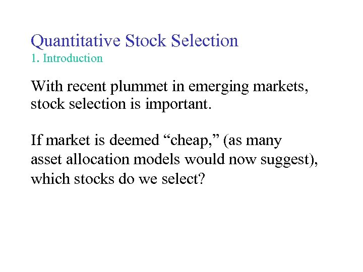 Quantitative Stock Selection 1. Introduction With recent plummet in emerging markets, stock selection is