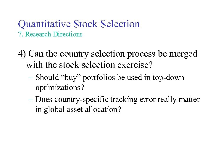 Quantitative Stock Selection 7. Research Directions 4) Can the country selection process be merged