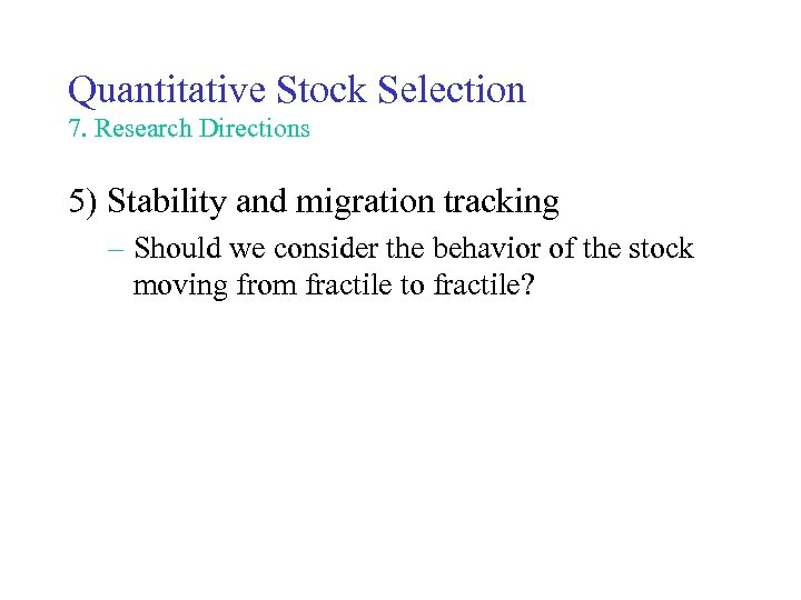 Quantitative Stock Selection 7. Research Directions 5) Stability and migration tracking – Should we
